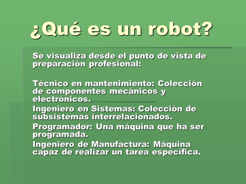 ¿Qué es un robot? Se visualiza desde el punto de vista de preparación profesional: Técnico en mantenimiento: Colección de componentes mecánicos y elec