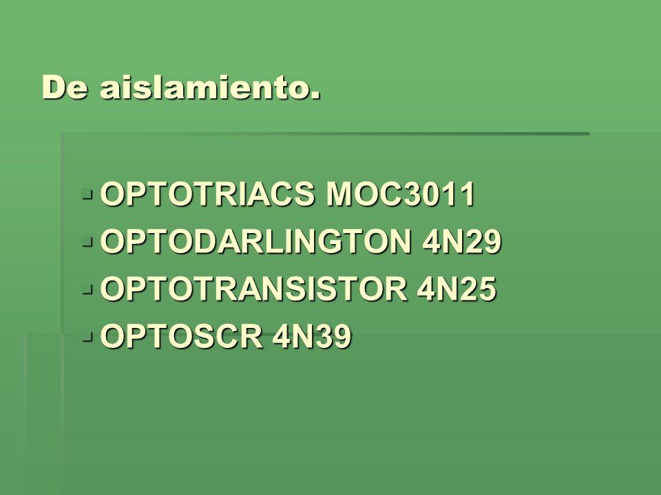 De aislamiento. OPTOTRIACS MOC3011 OPTOTRIACS MOC3011 OPTODARLINGTON 4N29 OPTODARLINGTON 4N29 OPTOTRANSISTOR 4N25 OPTOTRANSISTOR 4N25 OPTOSCR 4N39 OPT