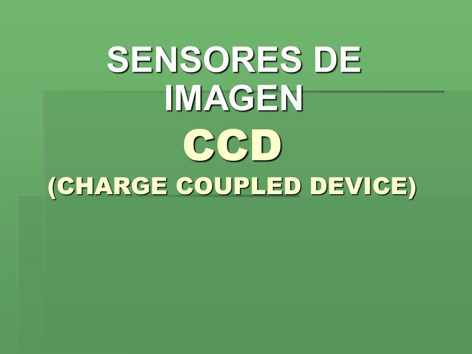 CCD (CHARGE COUPLED DEVICE) SENSORES DE IMAGEN
