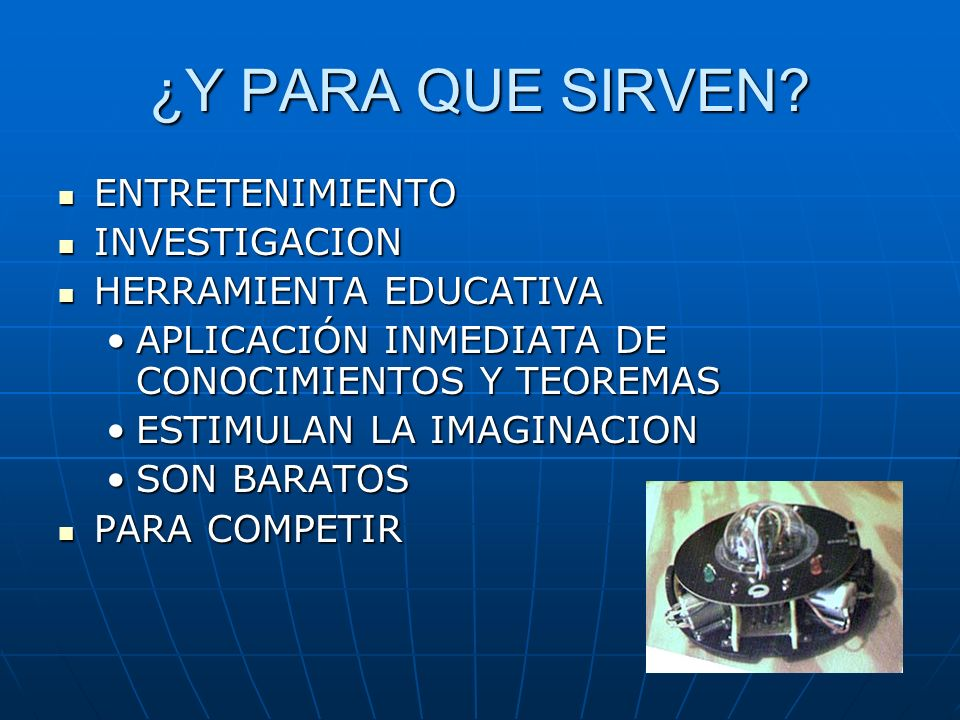 ¿Y PARA QUE SIRVEN? ENTRETENIMIENTO ENTRETENIMIENTO INVESTIGACION INVESTIGACION HERRAMIENTA EDUCATIVA HERRAMIENTA EDUCATIVA APLICACIÓN INMEDIATA DE CO