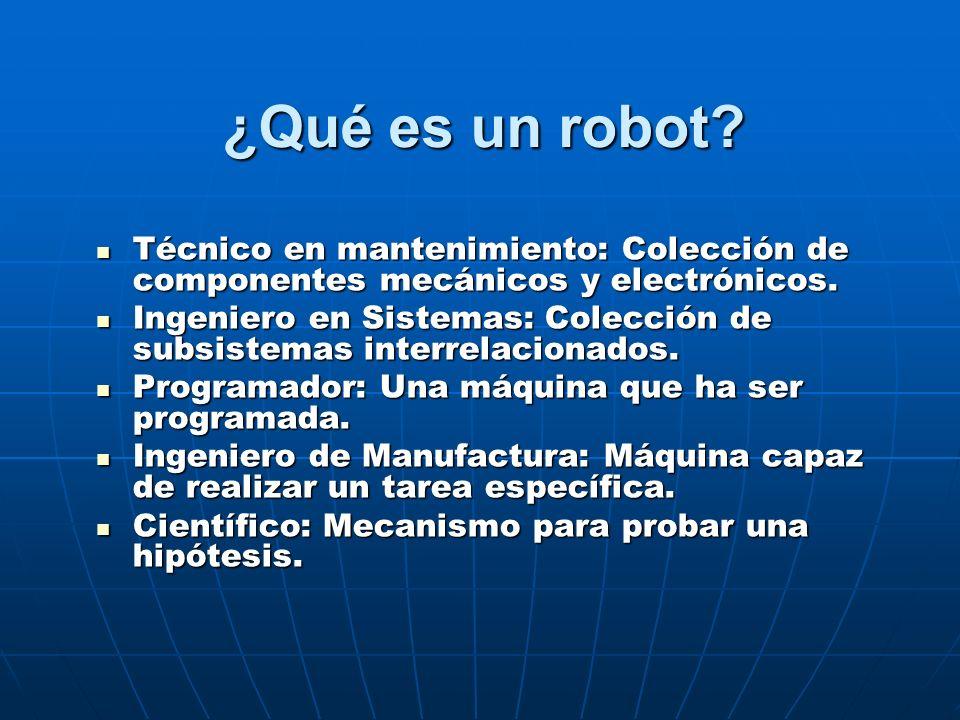 ¿Qué es un robot? Técnico en mantenimiento: Colección de componentes mecánicos y electrónicos. Técnico en mantenimiento: Colección de componentes mecá