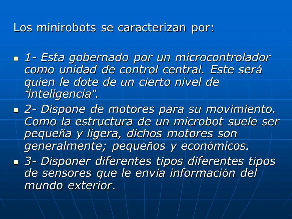 Los minirobots se caracterizan por: 1- Esta gobernado por un microcontrolador como unidad de control central. Este ser á quien le dote de un cierto ni