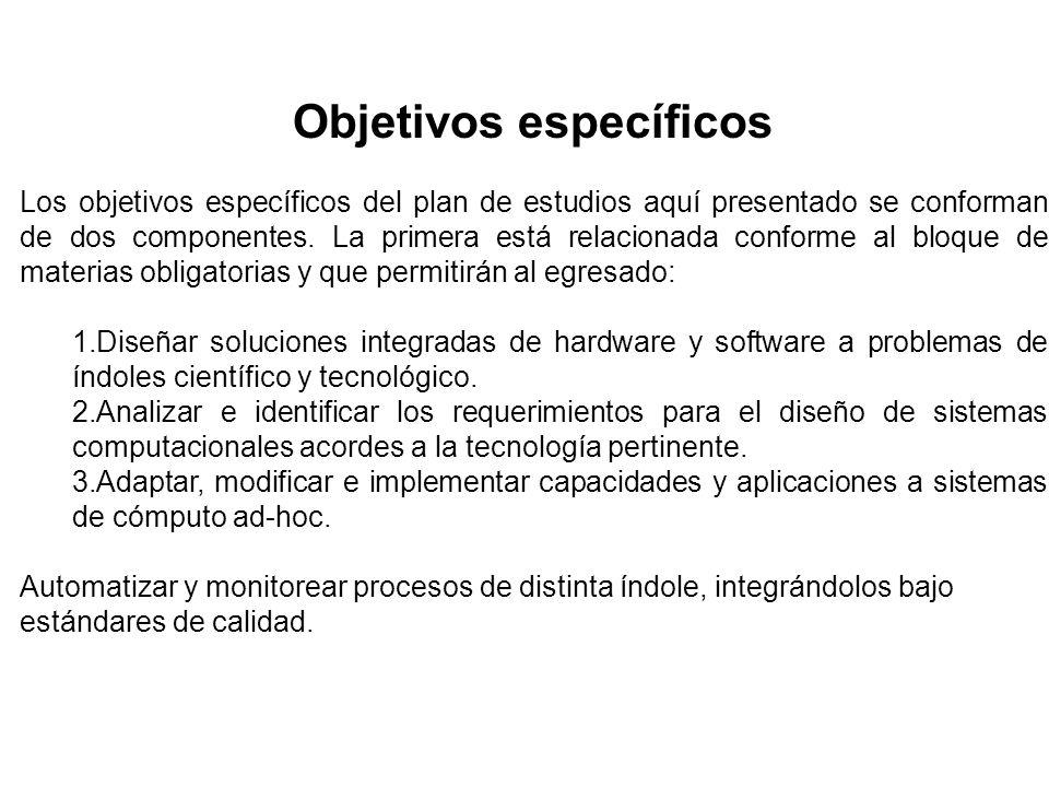 Objetivos específicos Los objetivos específicos del plan de estudios aquí presentado se conforman de dos componentes. La primera está relacionada conf