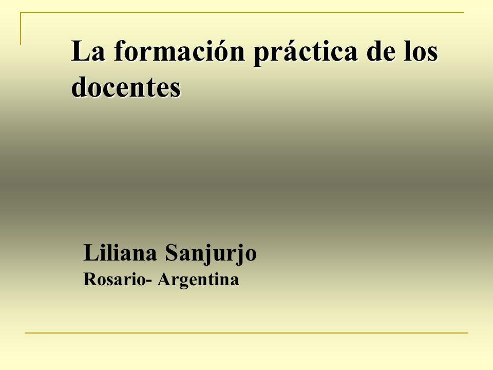 La formación práctica de los docentes Liliana Sanjurjo Rosario- Argentina