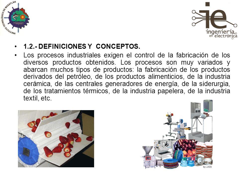1.2.- DEFINICIONES Y CONCEPTOS. Los procesos industriales exigen el control de la fabricación de los diversos productos obtenidos. Los procesos son mu