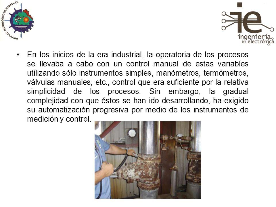 En los inicios de la era industrial, la operatoria de los procesos se llevaba a cabo con un control manual de estas variables utilizando sólo instrume
