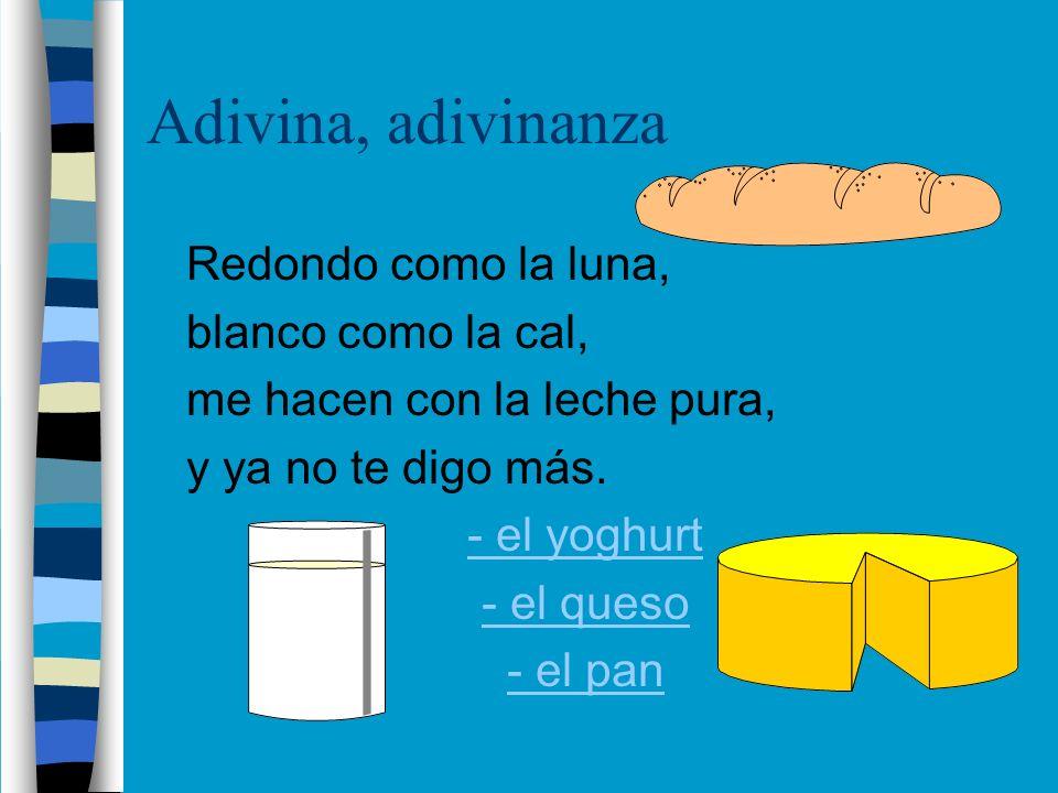 Adivina, adivinanza n Redondo como la luna, n blanco como la cal, n me hacen con la leche pura, n y ya no te digo más.