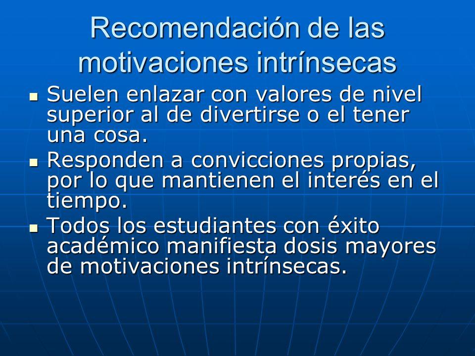 Recomendación de las motivaciones intrínsecas Suelen enlazar con valores de nivel superior al de divertirse o el tener una cosa. Suelen enlazar con va