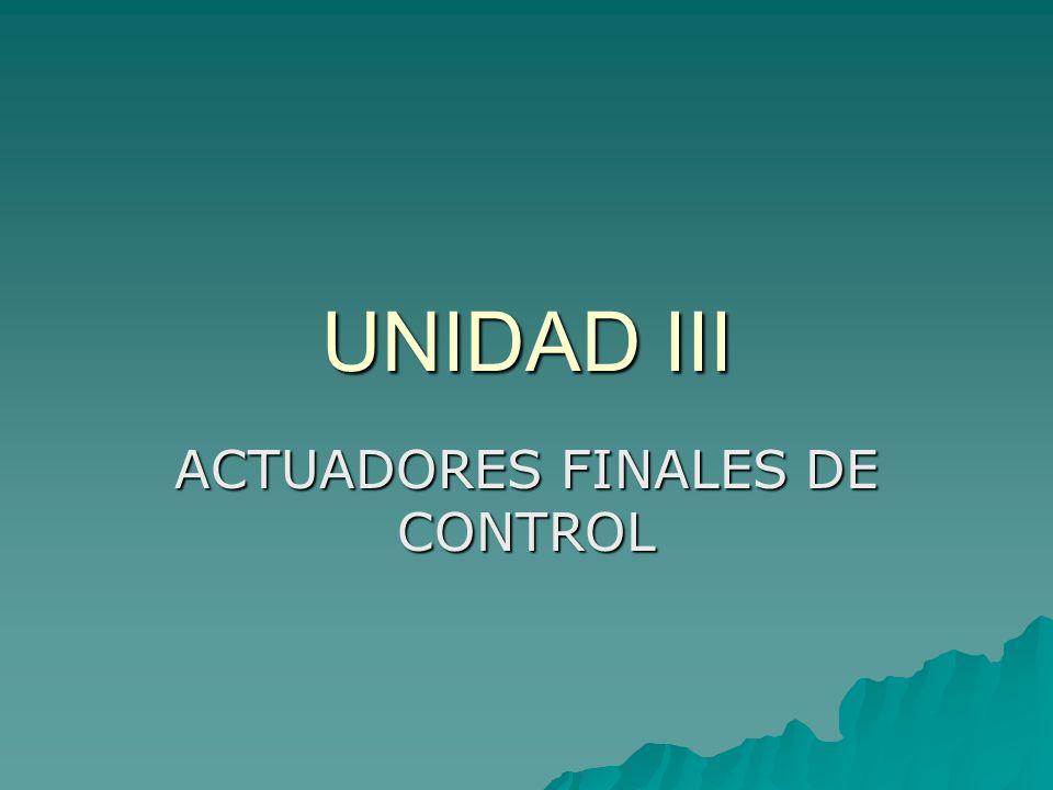 UNIDAD III ACTUADORES FINALES DE CONTROL
