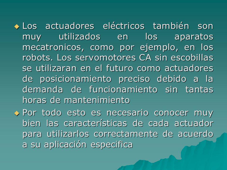 Los actuadores eléctricos también son muy utilizados en los aparatos mecatronicos, como por ejemplo, en los robots. Los servomotores CA sin escobillas