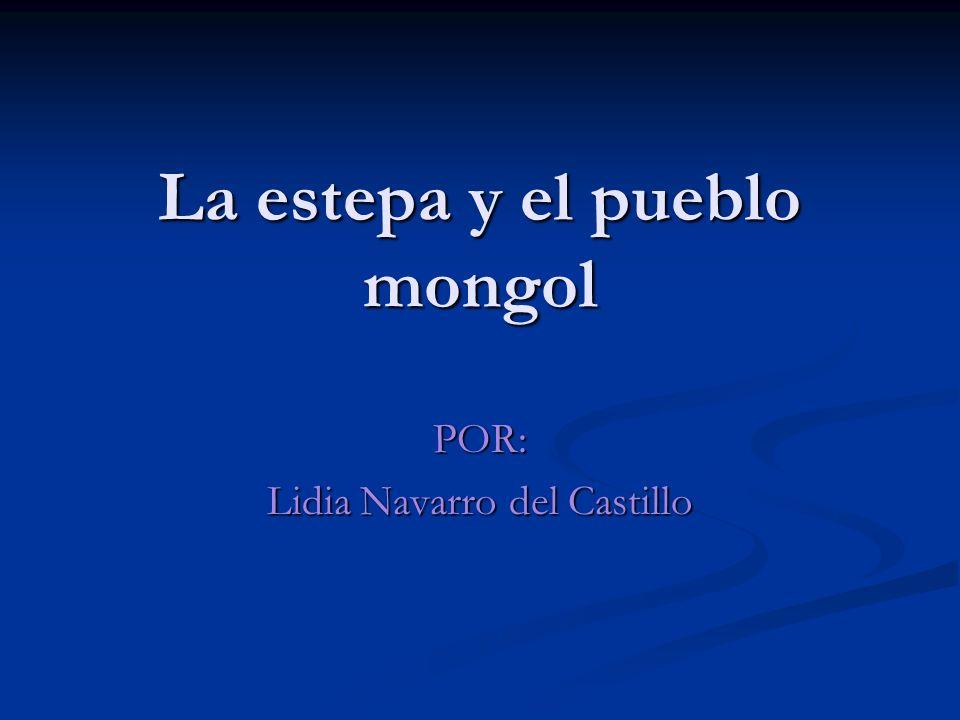La estepa y el pueblo mongol POR: Lidia Navarro del Castillo