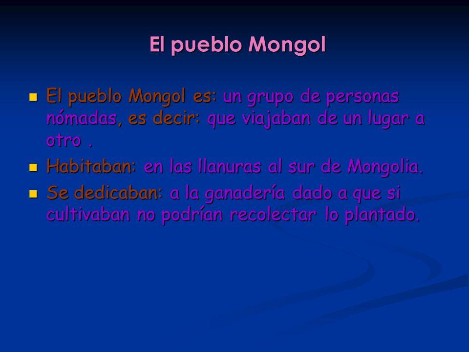 El pueblo Mongol El pueblo Mongol es: un grupo de personas nómadas, es decir: que viajaban de un lugar a otro. El pueblo Mongol es: un grupo de person