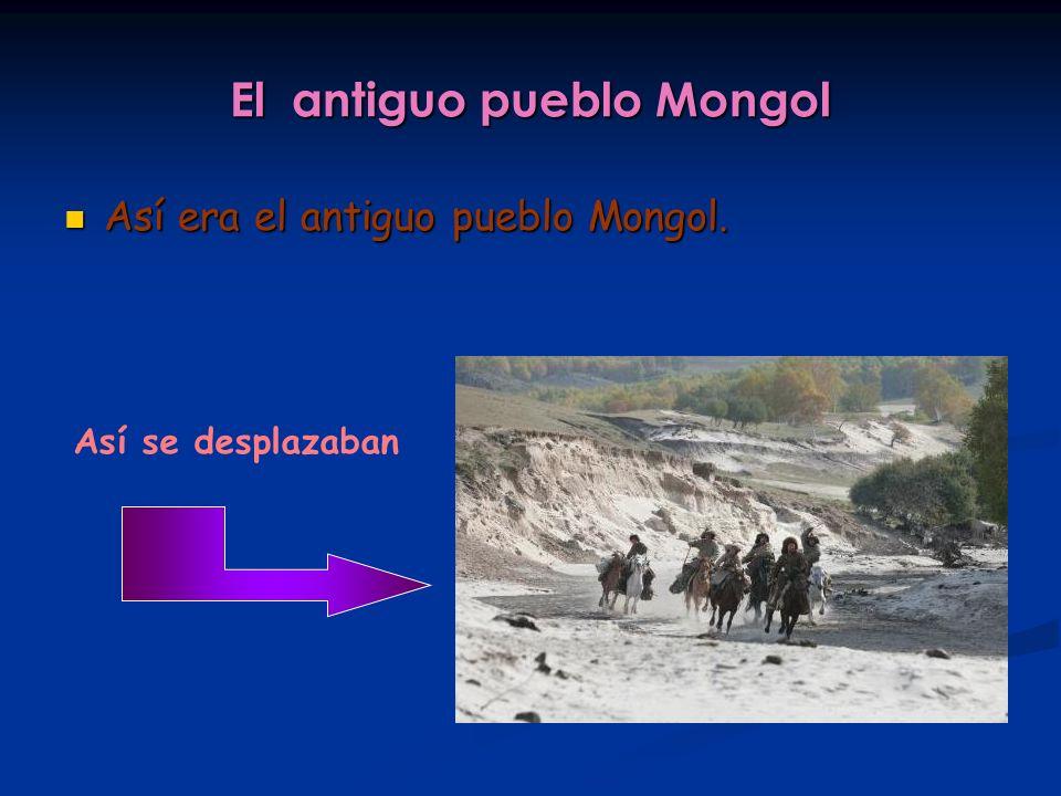 El antiguo pueblo Mongol Así era el antiguo pueblo Mongol. Así se desplazaban