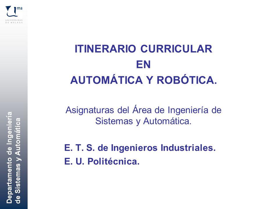 Departamento de Ingeniería de Sistemas y Automática ITINERARIO CURRICULAR EN AUTOMÁTICA Y ROBÓTICA. Asignaturas del Área de Ingeniería de Sistemas y A