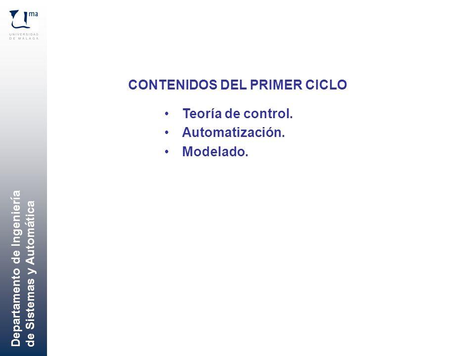 Departamento de Ingeniería de Sistemas y Automática CONTENIDOS DEL PRIMER CICLO Teoría de control. Automatización. Modelado.
