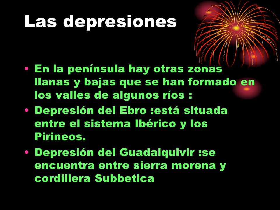 Las depresiones En la península hay otras zonas llanas y bajas que se han formado en los valles de algunos ríos : Depresión del Ebro :está situada ent