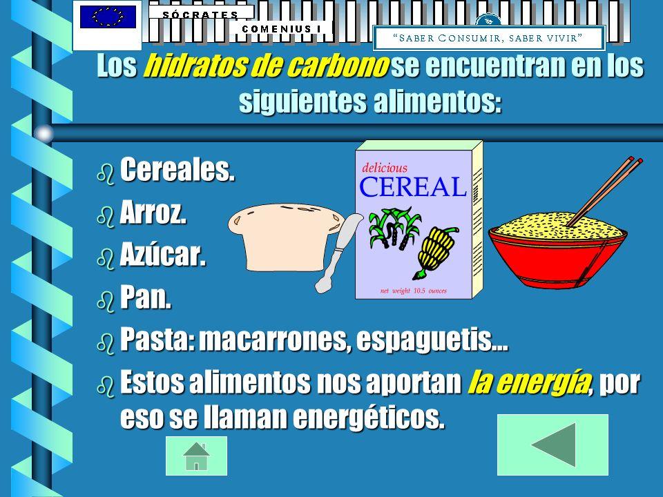Los hidratos de carbono se encuentran en los siguientes alimentos: b Cereales.