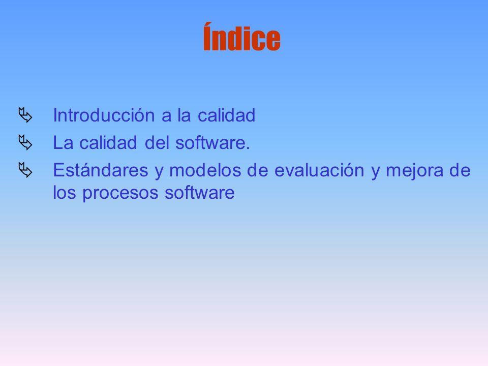 Índice Introducción a la calidad La calidad del software. Estándares y modelos de evaluación y mejora de los procesos software