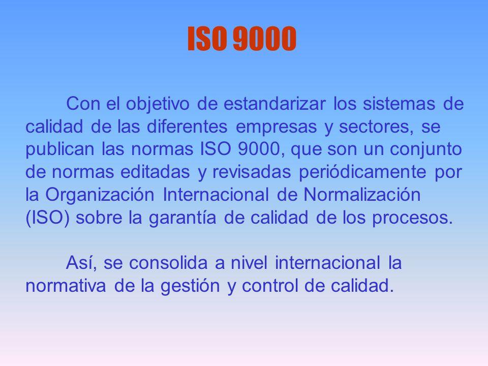 ISO 9000 Con el objetivo de estandarizar los sistemas de calidad de las diferentes empresas y sectores, se publican las normas ISO 9000, que son un co