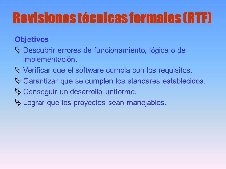 Revisiones técnicas formales (RTF) Objetivos Descubrir errores de funcionamiento, lógica o de implementación. Verificar que el software cumpla con los