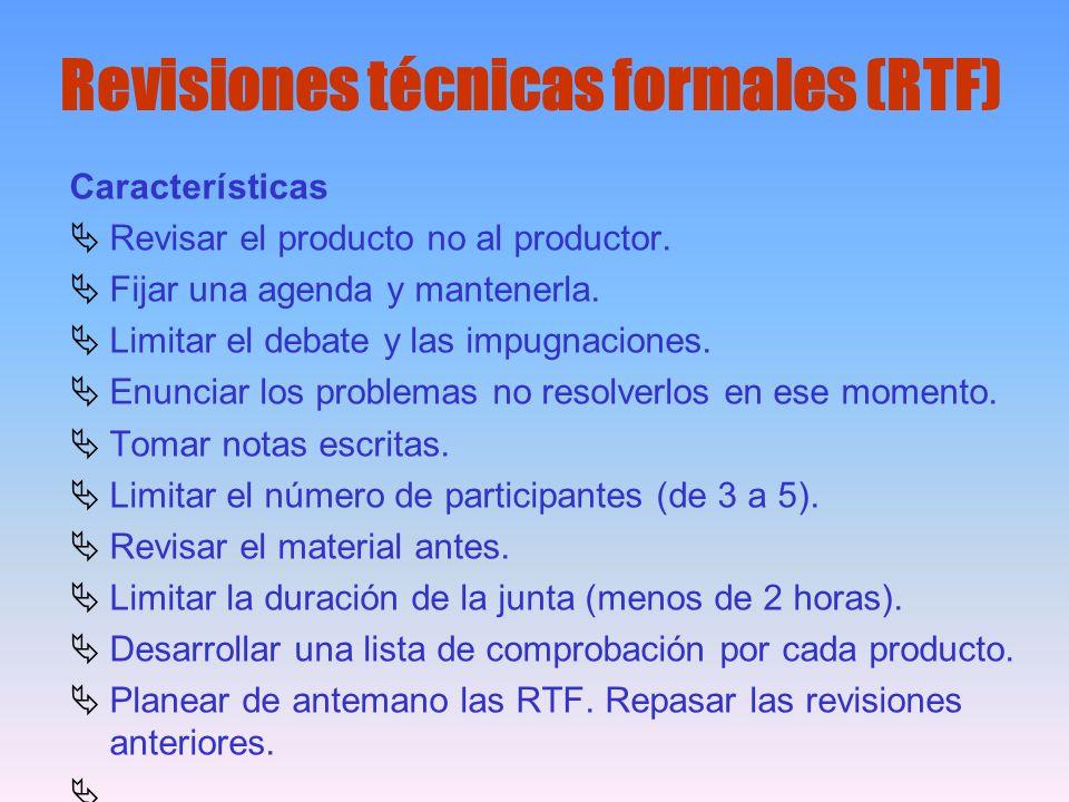 Revisiones técnicas formales (RTF) Características Revisar el producto no al productor. Fijar una agenda y mantenerla. Limitar el debate y las impugna
