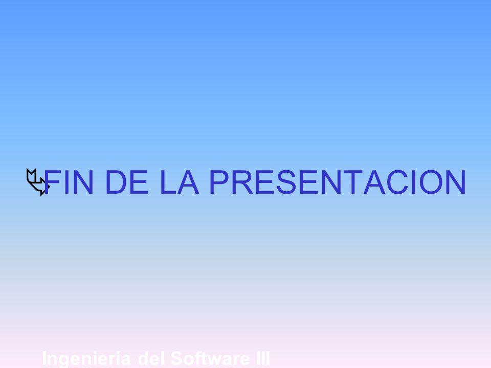 FIN DE LA PRESENTACION Ingeniería del Software III