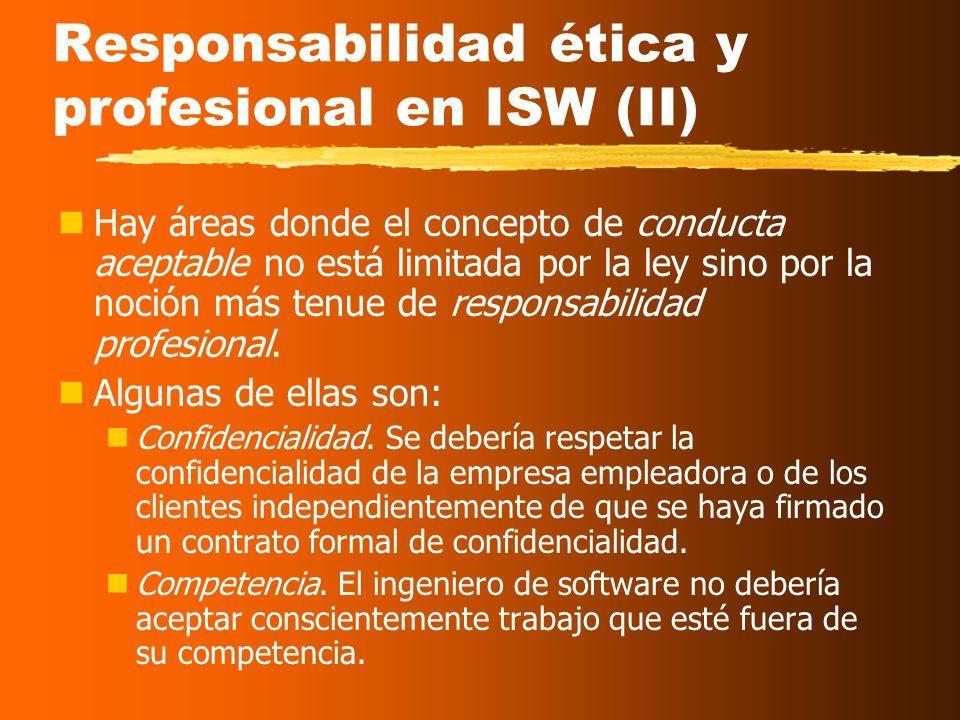 Responsabilidad ética y profesional en ISW Está cobrando más interés en los últimos años. Los ingenieros de software tienen responsabilidades frente a
