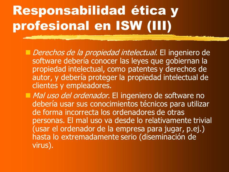 Responsabilidad ética y profesional en ISW (II) Hay áreas donde el concepto de conducta aceptable no está limitada por la ley sino por la noción más t