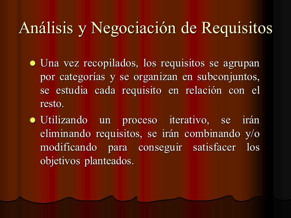 Análisis y Negociación de Requisitos Una vez recopilados, los requisitos se agrupan por categorías y se organizan en subconjuntos, se estudia cada req