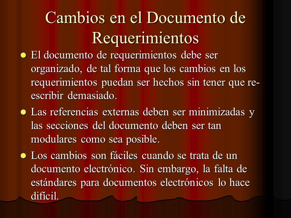 Cambios en el Documento de Requerimientos El documento de requerimientos debe ser organizado, de tal forma que los cambios en los requerimientos pueda