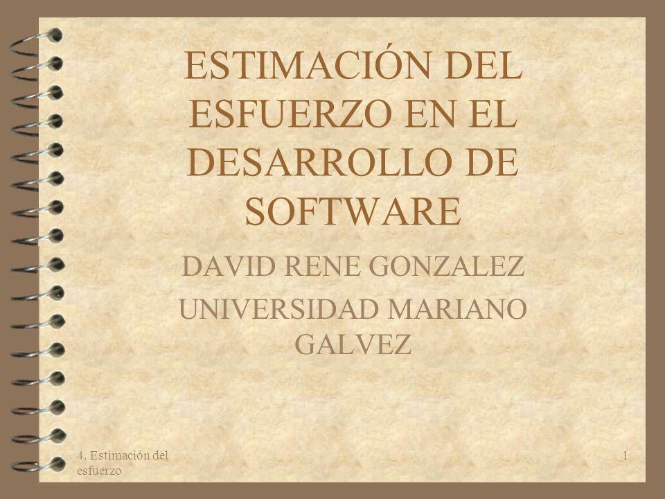 4. Estimación del esfuerzo 1 ESTIMACIÓN DEL ESFUERZO EN EL DESARROLLO DE SOFTWARE DAVID RENE GONZALEZ UNIVERSIDAD MARIANO GALVEZ