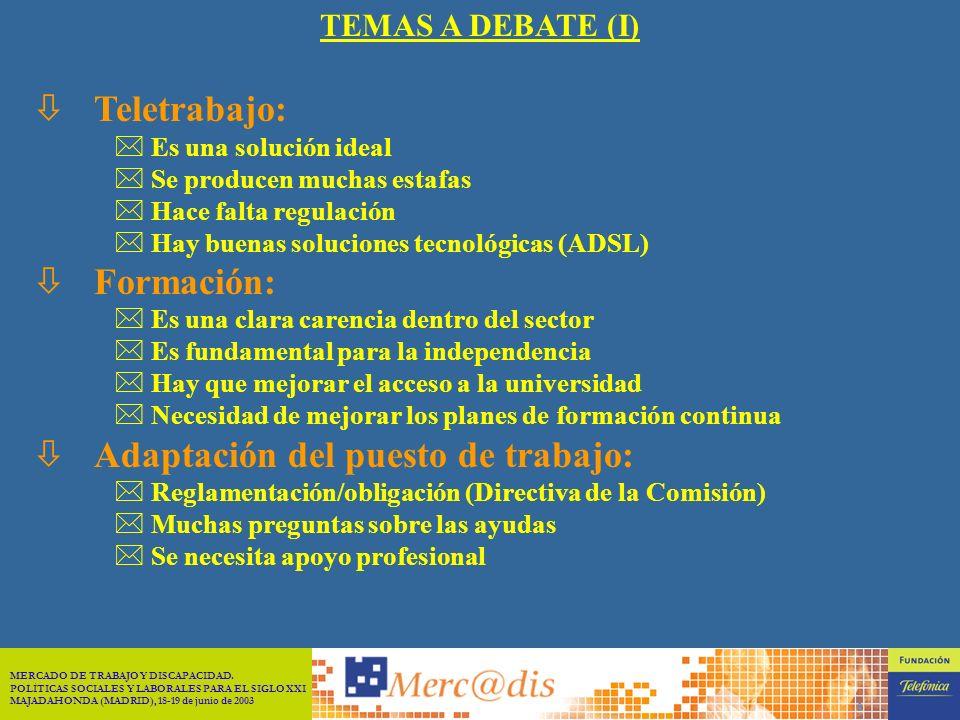 MERCADO DE TRABAJO Y DISCAPACIDAD. POLÍTICAS SOCIALES Y LABORALES PARA EL SIGLO XXI MAJADAHONDA (MADRID), 18-19 de junio de 2003 7 FOROS DEL CONGRESO