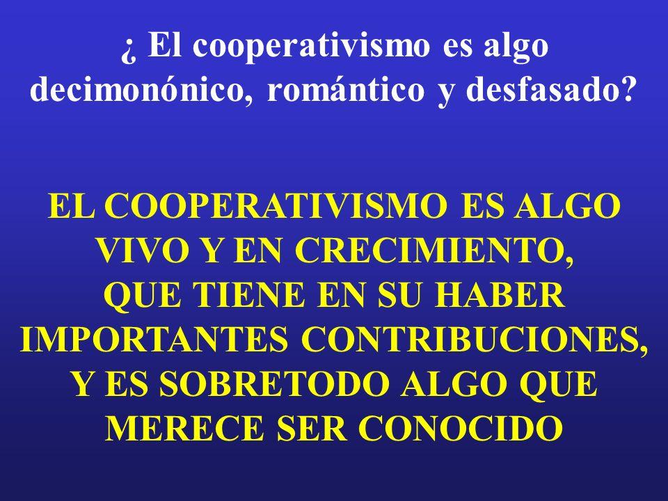 ¿ El cooperativismo es algo decimonónico, romántico y desfasado.