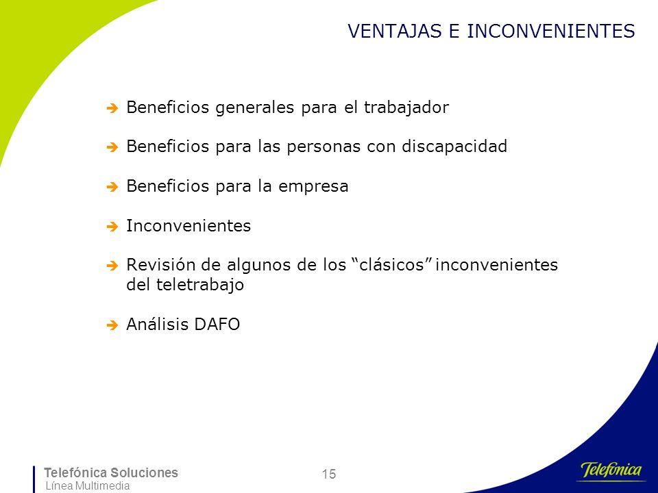 Telefónica Soluciones Línea Multimedia 15 VENTAJAS E INCONVENIENTES Beneficios generales para el trabajador Beneficios para las personas con discapaci