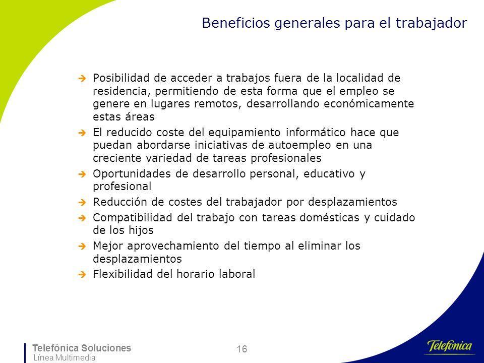 Telefónica Soluciones Línea Multimedia 16 Beneficios generales para el trabajador Posibilidad de acceder a trabajos fuera de la localidad de residenci