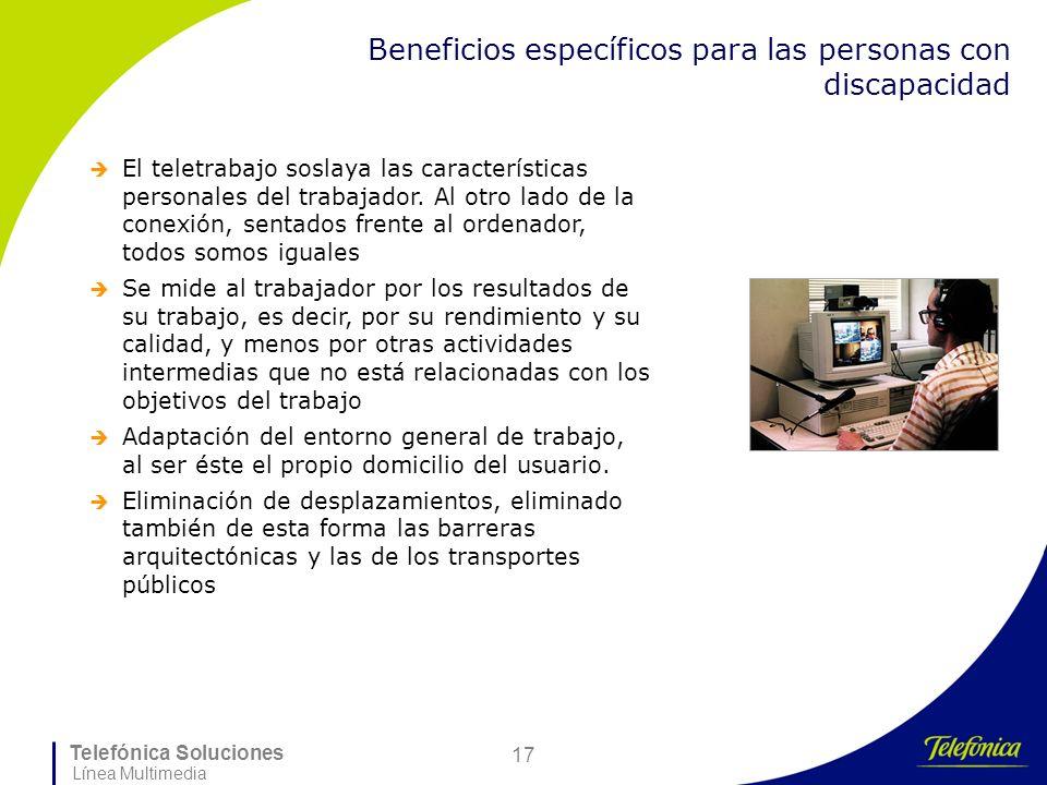 Telefónica Soluciones Línea Multimedia 17 Beneficios específicos para las personas con discapacidad El teletrabajo soslaya las características persona