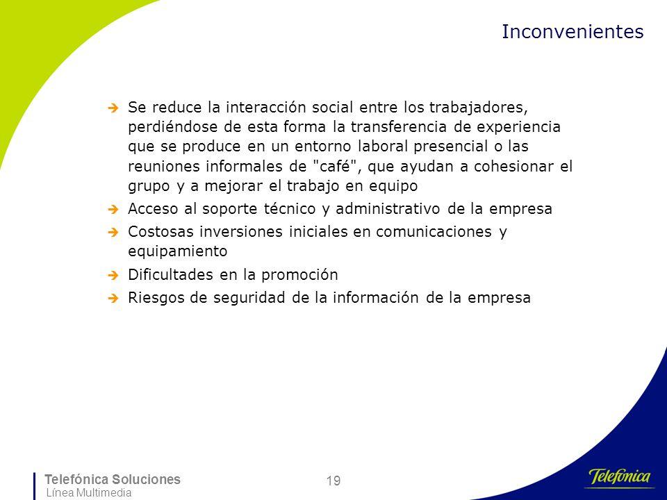 Telefónica Soluciones Línea Multimedia 19 Inconvenientes Se reduce la interacción social entre los trabajadores, perdiéndose de esta forma la transfer
