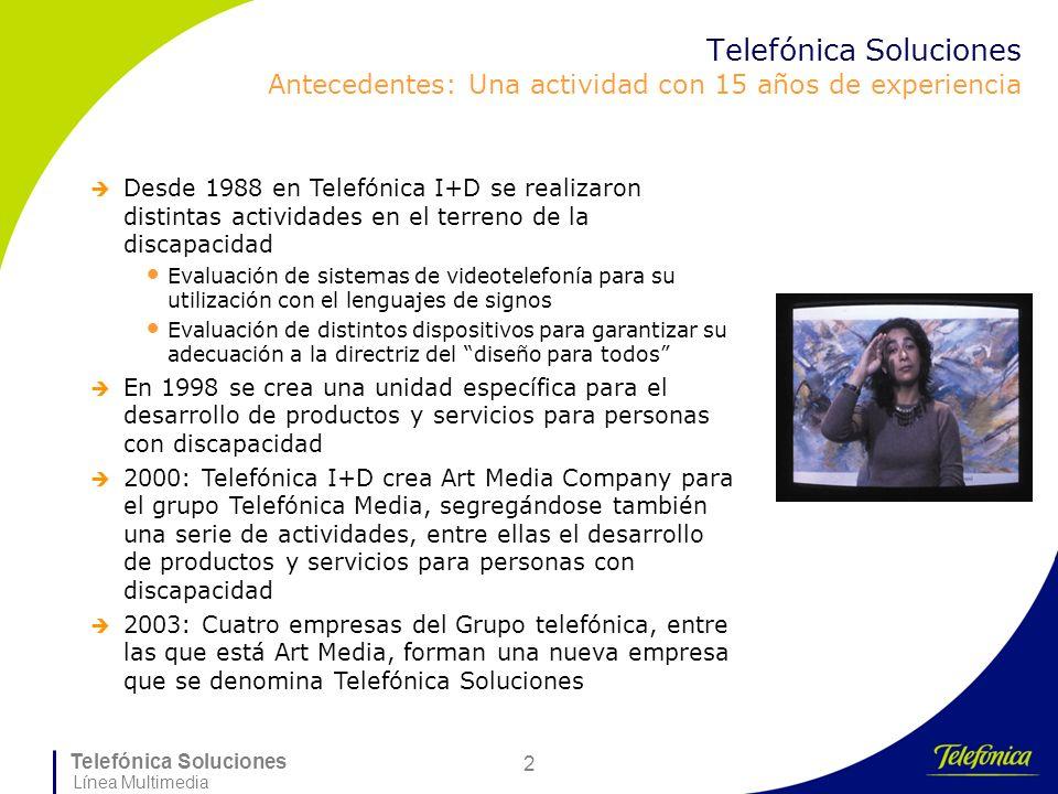Telefónica Soluciones Línea Multimedia 2 Telefónica Soluciones Antecedentes: Una actividad con 15 años de experiencia Desde 1988 en Telefónica I+D se