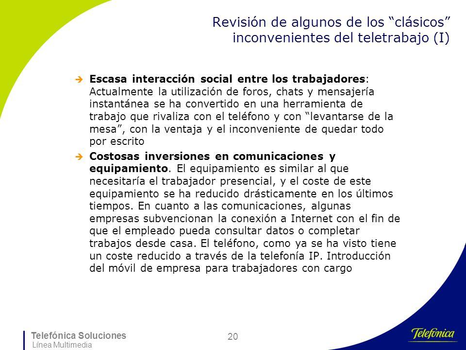 Telefónica Soluciones Línea Multimedia 20 Revisión de algunos de los clásicos inconvenientes del teletrabajo (I) Escasa interacción social entre los t
