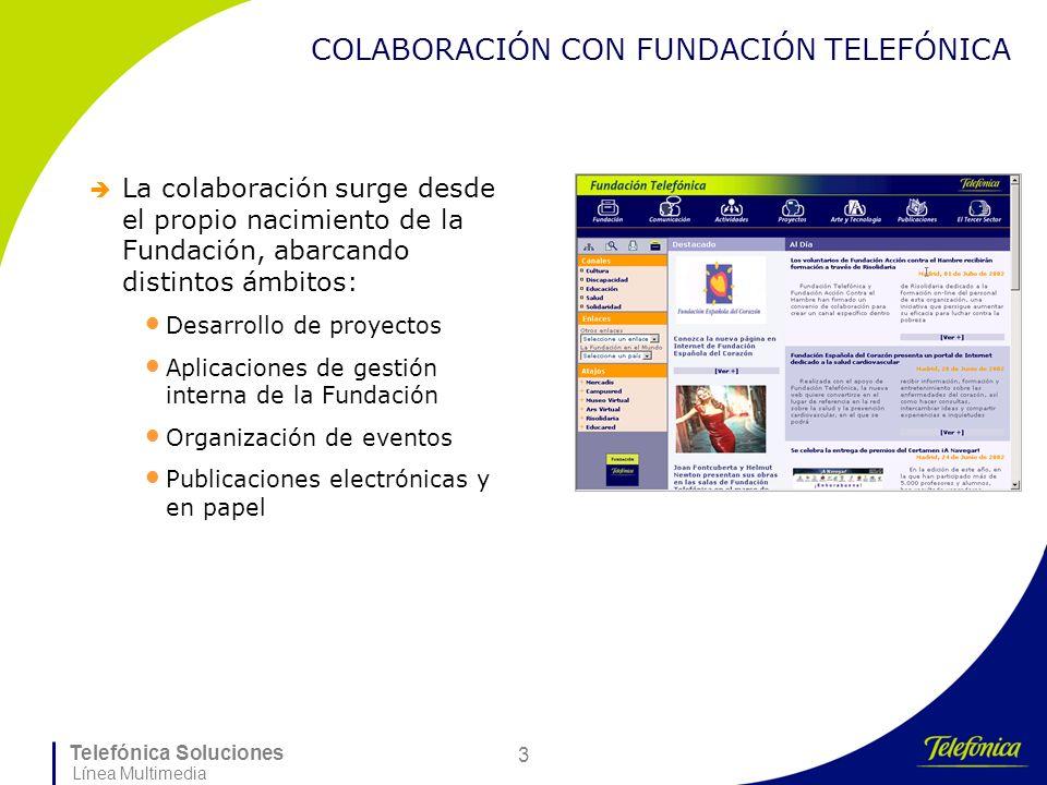 Telefónica Soluciones Línea Multimedia 3 COLABORACIÓN CON FUNDACIÓN TELEFÓNICA La colaboración surge desde el propio nacimiento de la Fundación, abarc
