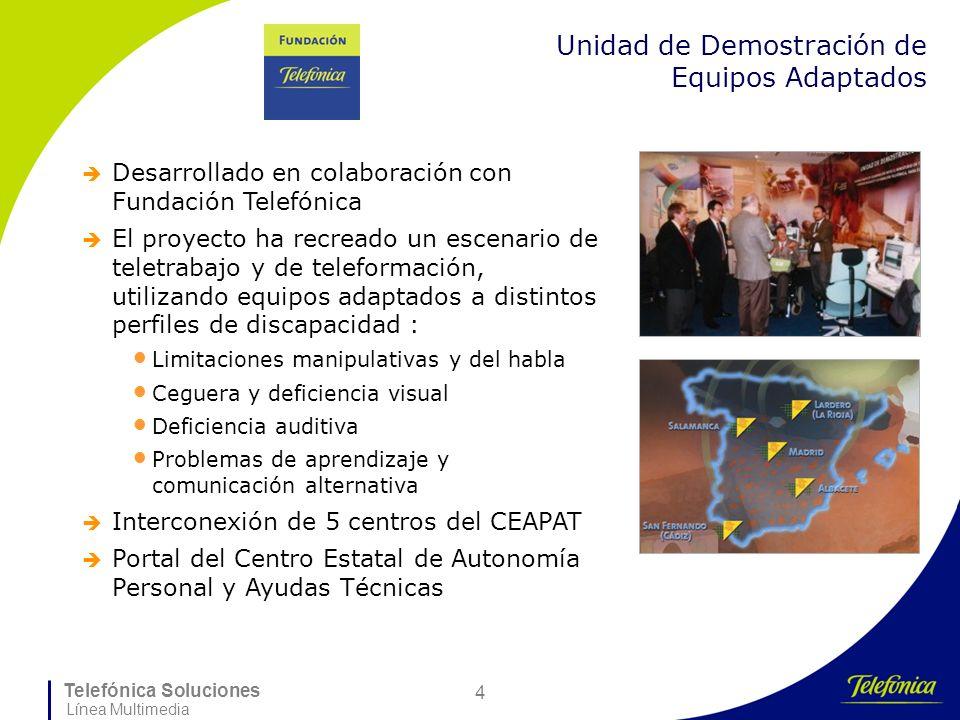 Telefónica Soluciones Línea Multimedia 4 Unidad de Demostración de Equipos Adaptados Desarrollado en colaboración con Fundación Telefónica El proyecto