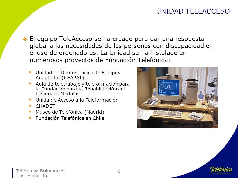 Telefónica Soluciones Línea Multimedia 6 UNIDAD TELEACCESO El equipo TeleAcceso se ha creado para dar una respuesta global a las necesidades de las pe