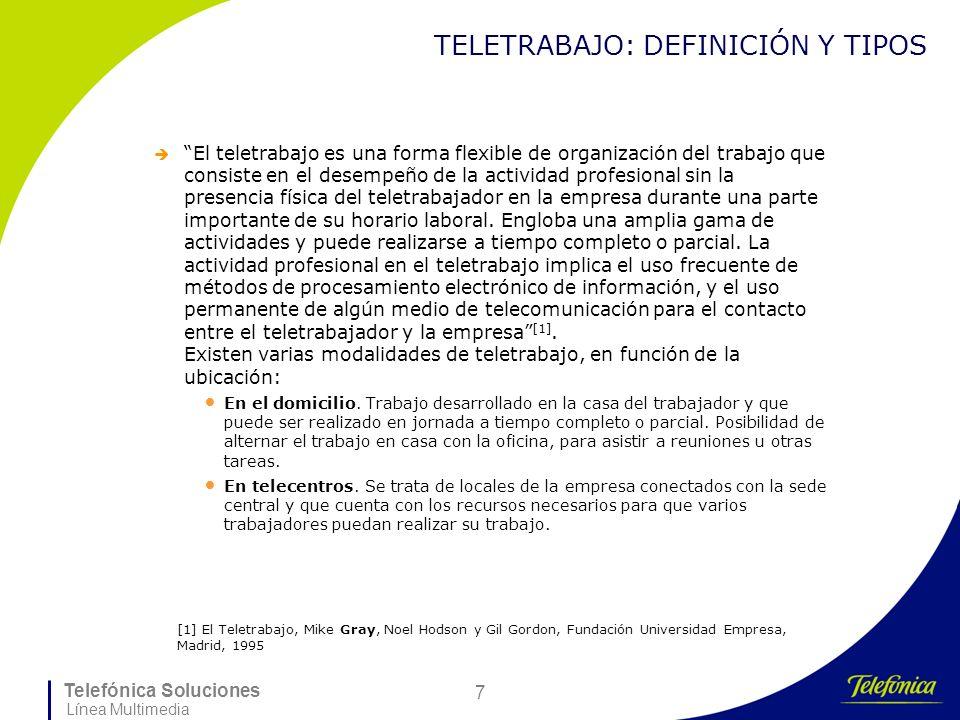 Telefónica Soluciones Línea Multimedia 7 TELETRABAJO: DEFINICIÓN Y TIPOS El teletrabajo es una forma flexible de organización del trabajo que consiste