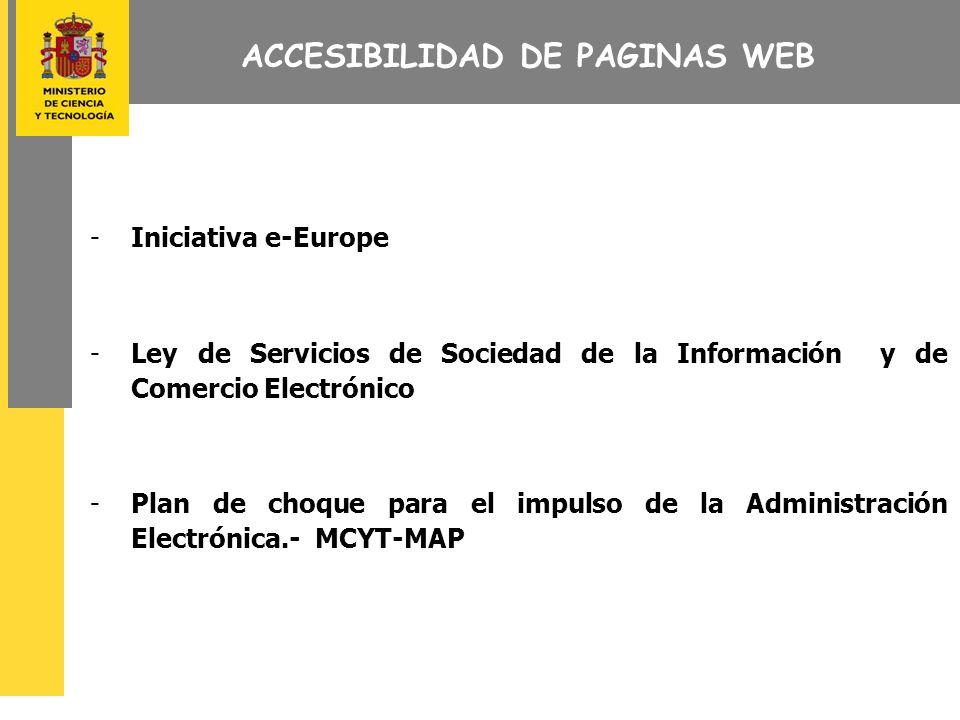 ACCESIBILIDAD DE PAGINAS WEB -Iniciativa e-Europe -Ley de Servicios de Sociedad de la Información y de Comercio Electrónico -Plan de choque para el impulso de la Administración Electrónica.- MCYT-MAP