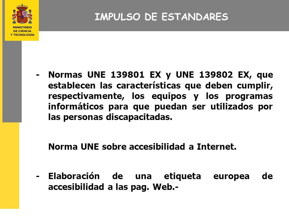 IMPULSO DE ESTANDARES - Normas UNE 139801 EX y UNE 139802 EX, que establecen las características que deben cumplir, respectivamente, los equipos y los programas informáticos para que puedan ser utilizados por las personas discapacitadas.