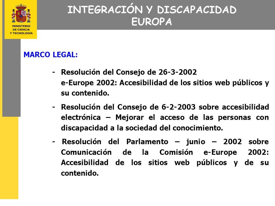 MARCO LEGAL: - Resolución del Consejo de 26-3-2002 e-Europe 2002: Accesibilidad de los sitios web públicos y su contenido.