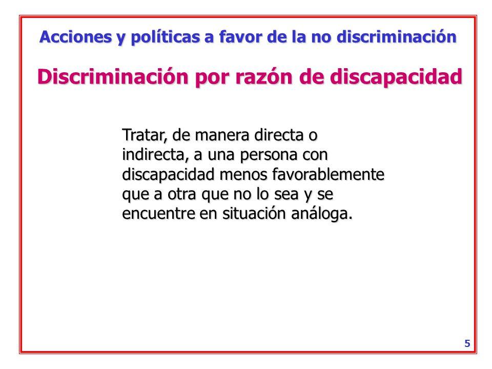 Acciones y políticas a favor de la no discriminación 4 Igualdad de oportunidades Medidas de acción positiva Tratos más favorables (normas, criterios y