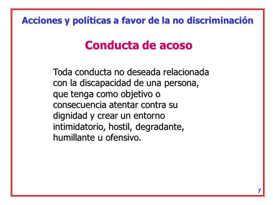Acciones y políticas a favor de la no discriminación 6 Conductas discriminatorias Prejuicios sin fundamento Exigencias suplementarias Tratamientos ofe