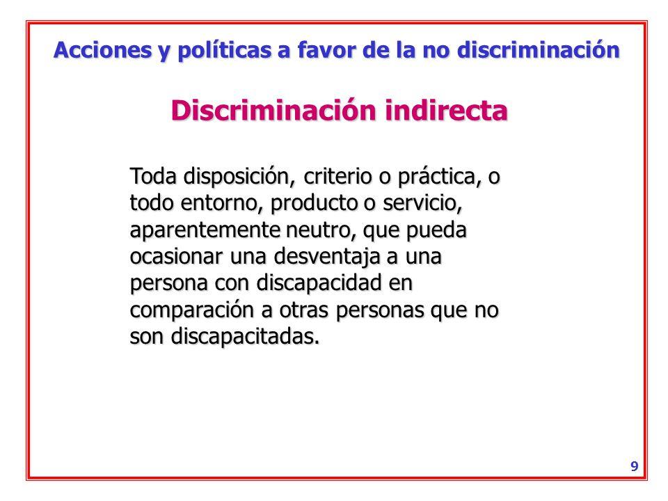 Acciones y políticas a favor de la no discriminación 8 Diseño para todos La actividad por la que se concibe o proyecta, desde el origen, y siempre que
