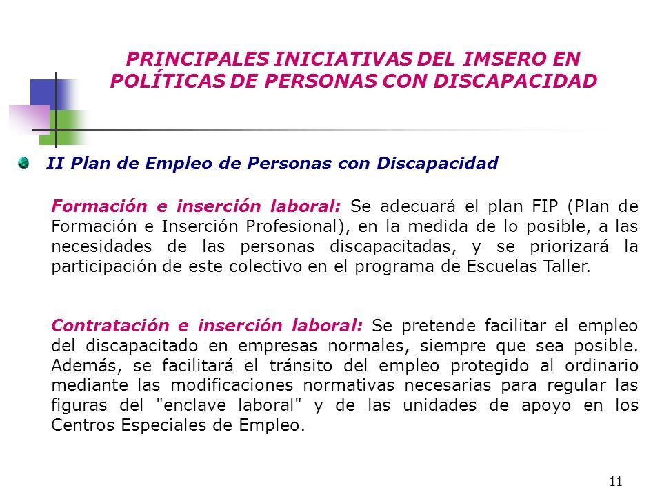 11 PRINCIPALES INICIATIVAS DEL IMSERO EN POLÍTICAS DE PERSONAS CON DISCAPACIDAD II Plan de Empleo de Personas con Discapacidad Formación e inserción l